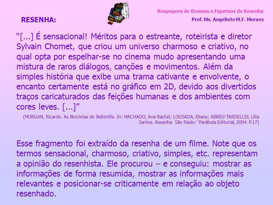 """Roupagens de Resumo e Figurinos de Resenha Prof. Ms. Angeliete M.F. Moraes """"[...] É sensacional! Méritos para o estreante, roteirista e diretor Sylvai"""