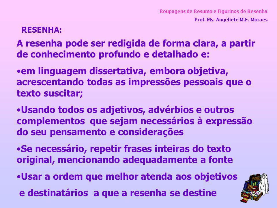Roupagens de Resumo e Figurinos de Resenha Prof. Ms. Angeliete M.F. Moraes A resenha pode ser redigida de forma clara, a partir de conhecimento profun