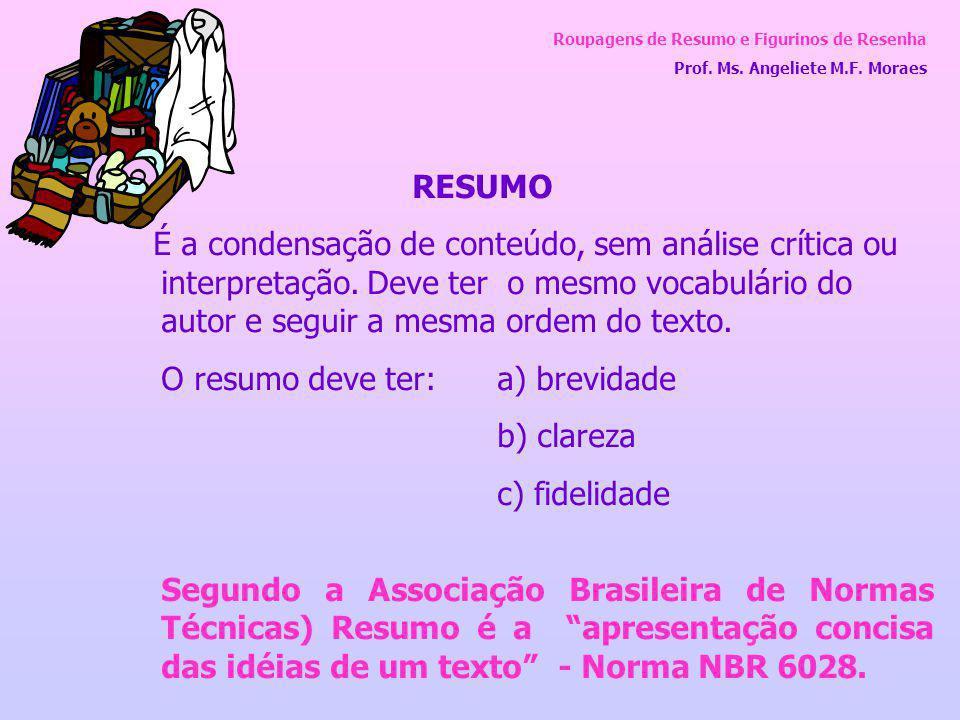 Roupagens de Resumo e Figurinos de Resenha Prof. Ms. Angeliete M.F. Moraes RESUMO É a condensação de conteúdo, sem análise crítica ou interpretação. D