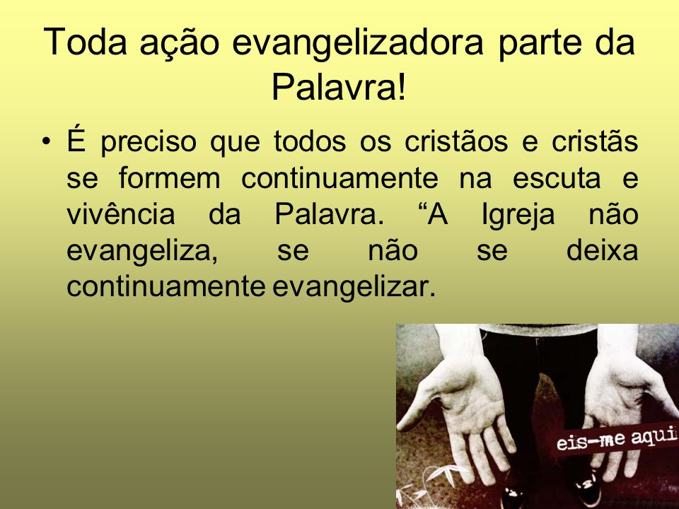 """Toda ação evangelizadora parte da Palavra! É preciso que todos os cristãos e cristãs se formem continuamente na escuta e vivência da Palavra. """"A Igrej"""