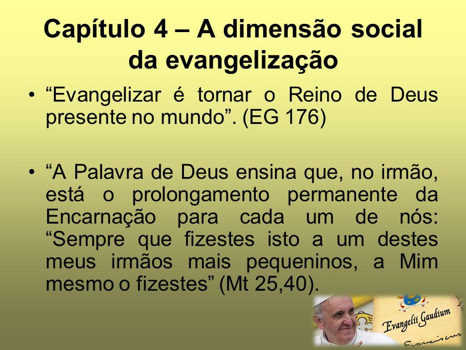 """Capítulo 4 – A dimensão social da evangelização """"Evangelizar é tornar o Reino de Deus presente no mundo"""". (EG 176) """"A Palavra de Deus ensina que, no i"""