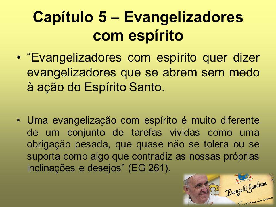 """Capítulo 5 – Evangelizadores com espírito """"Evangelizadores com espírito quer dizer evangelizadores que se abrem sem medo à ação do Espírito Santo. Uma"""