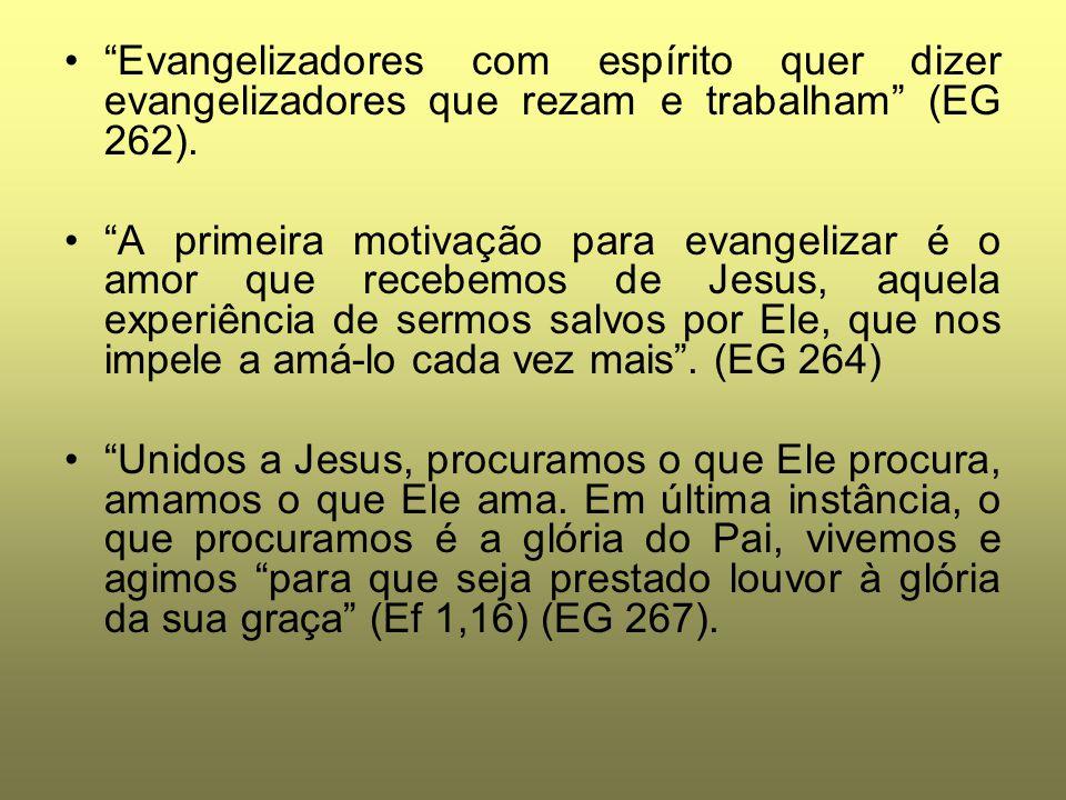 """""""Evangelizadores com espírito quer dizer evangelizadores que rezam e trabalham"""" (EG 262). """"A primeira motivação para evangelizar é o amor que recebemo"""