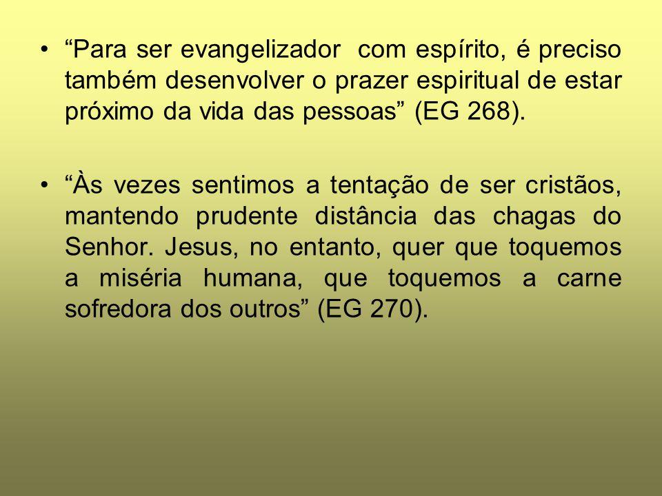 """""""Para ser evangelizador com espírito, é preciso também desenvolver o prazer espiritual de estar próximo da vida das pessoas"""" (EG 268). """"Às vezes senti"""
