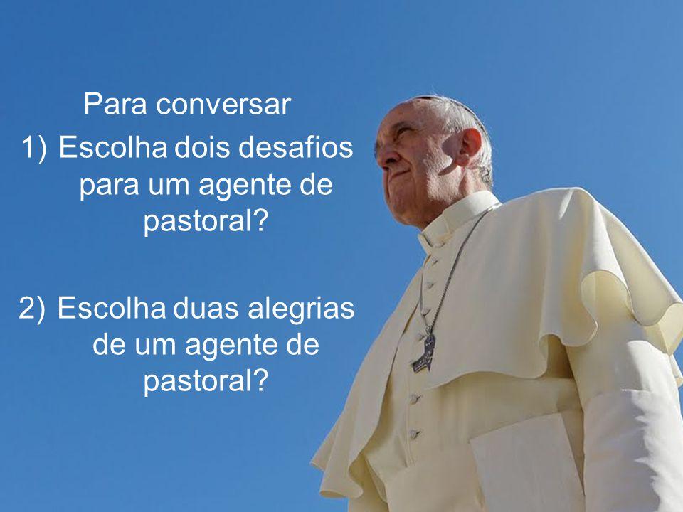 Para conversar 1)Escolha dois desafios para um agente de pastoral? 2)Escolha duas alegrias de um agente de pastoral?