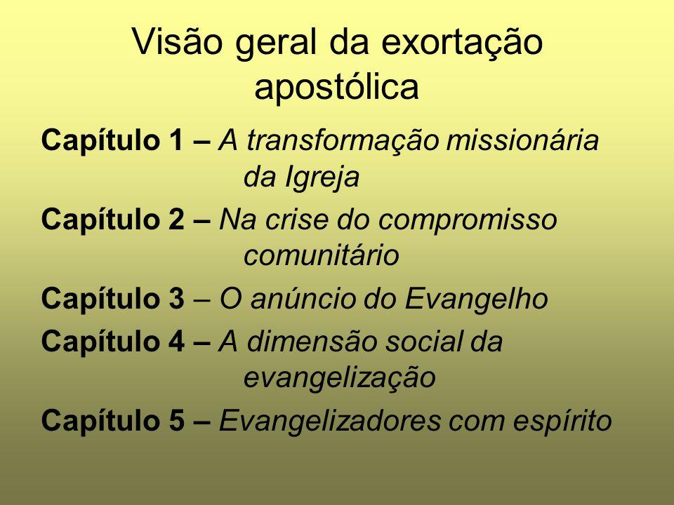 Visão geral da exortação apostólica Capítulo 1 – A transformação missionária da Igreja Capítulo 2 – Na crise do compromisso comunitário Capítulo 3 – O