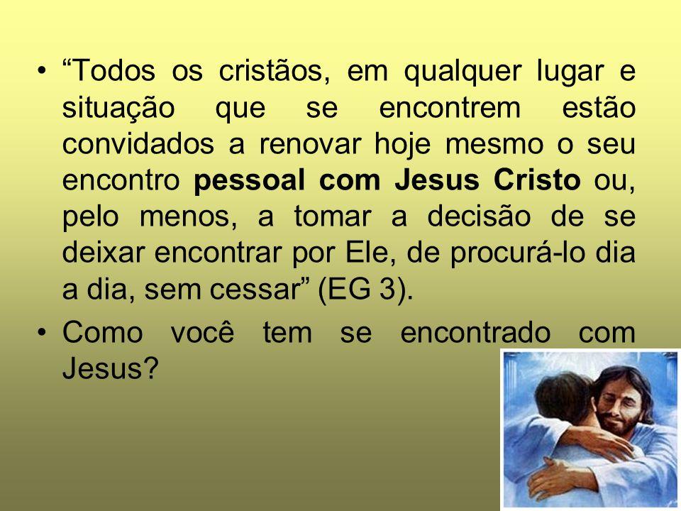 """""""Todos os cristãos, em qualquer lugar e situação que se encontrem estão convidados a renovar hoje mesmo o seu encontro pessoal com Jesus Cristo ou, pe"""
