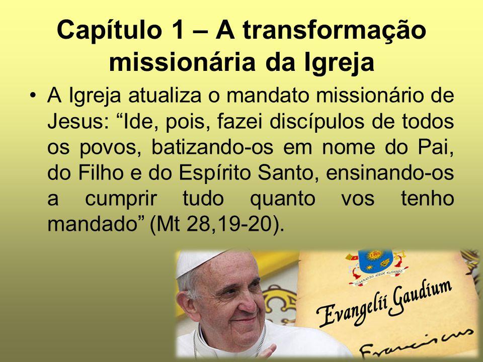 """Capítulo 1 – A transformação missionária da Igreja A Igreja atualiza o mandato missionário de Jesus: """"Ide, pois, fazei discípulos de todos os povos, b"""