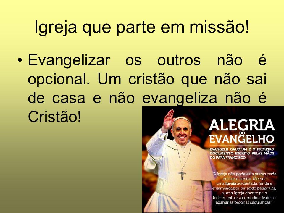 Igreja que parte em missão! Evangelizar os outros não é opcional. Um cristão que não sai de casa e não evangeliza não é Cristão!