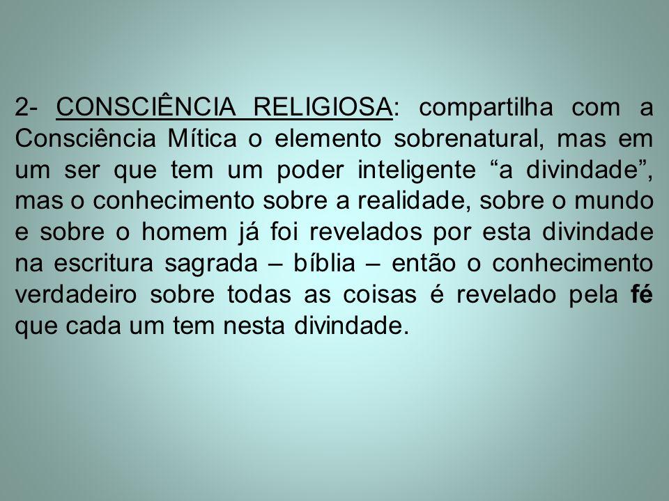 """2- CONSCIÊNCIA RELIGIOSA: compartilha com a Consciência Mítica o elemento sobrenatural, mas em um ser que tem um poder inteligente """"a divindade"""", mas"""