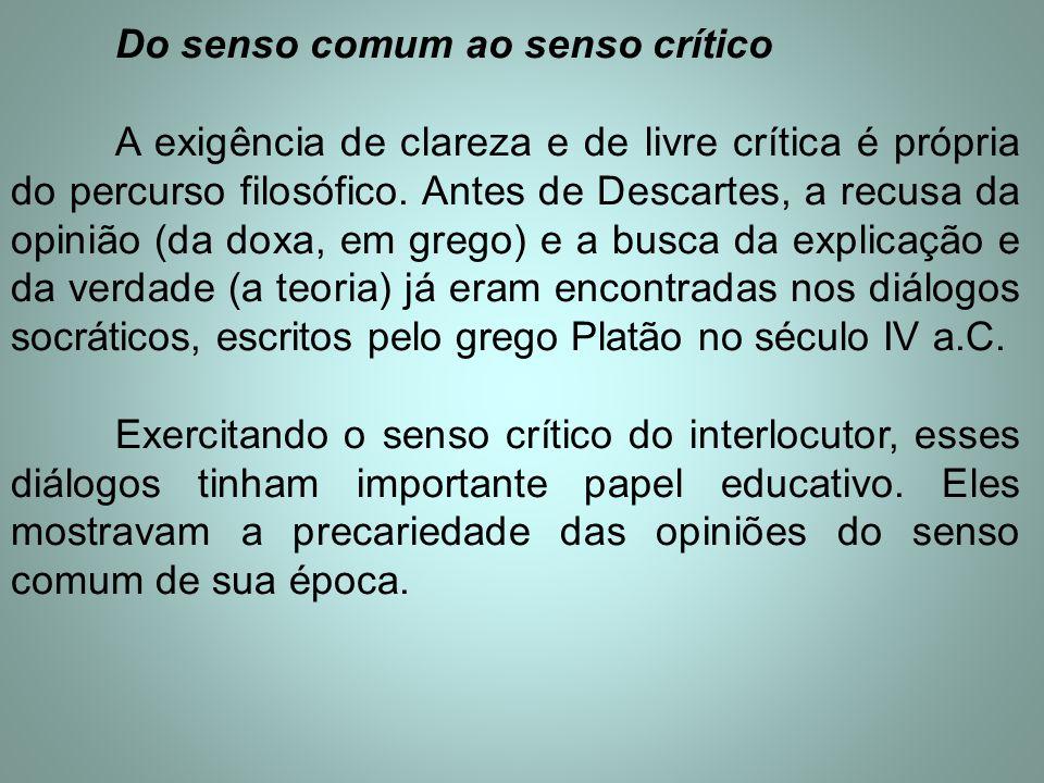Do senso comum ao senso crítico A exigência de clareza e de livre crítica é própria do percurso filosófico. Antes de Descartes, a recusa da opinião (d