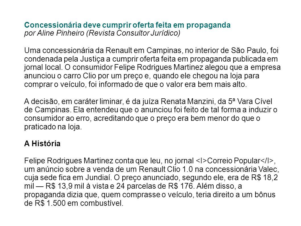 Concessionária deve cumprir oferta feita em propaganda por Aline Pinheiro (Revista Consultor Jurídico) Uma concessionária da Renault em Campinas, no