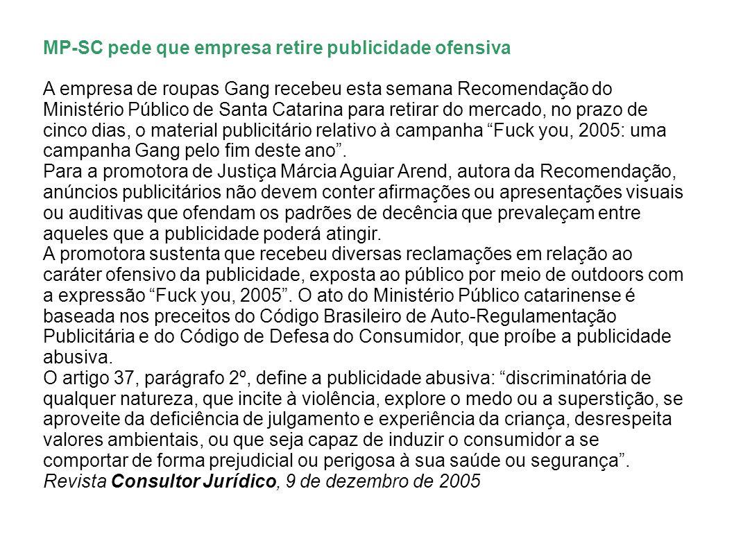 MP-SC pede que empresa retire publicidade ofensiva A empresa de roupas Gang recebeu esta semana Recomendação do Ministério Público de Santa Catarina p