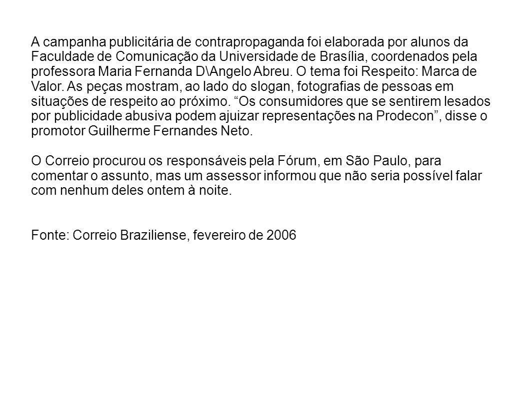 A campanha publicitária de contrapropaganda foi elaborada por alunos da Faculdade de Comunicação da Universidade de Brasília, coordenados pela profess