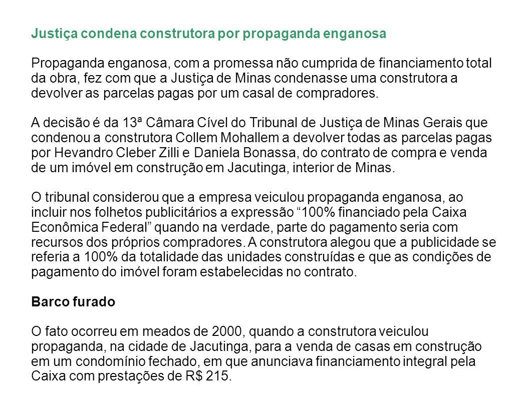 Justiça condena construtora por propaganda enganosa Propaganda enganosa, com a promessa não cumprida de financiamento total da obra, fez com que a Jus