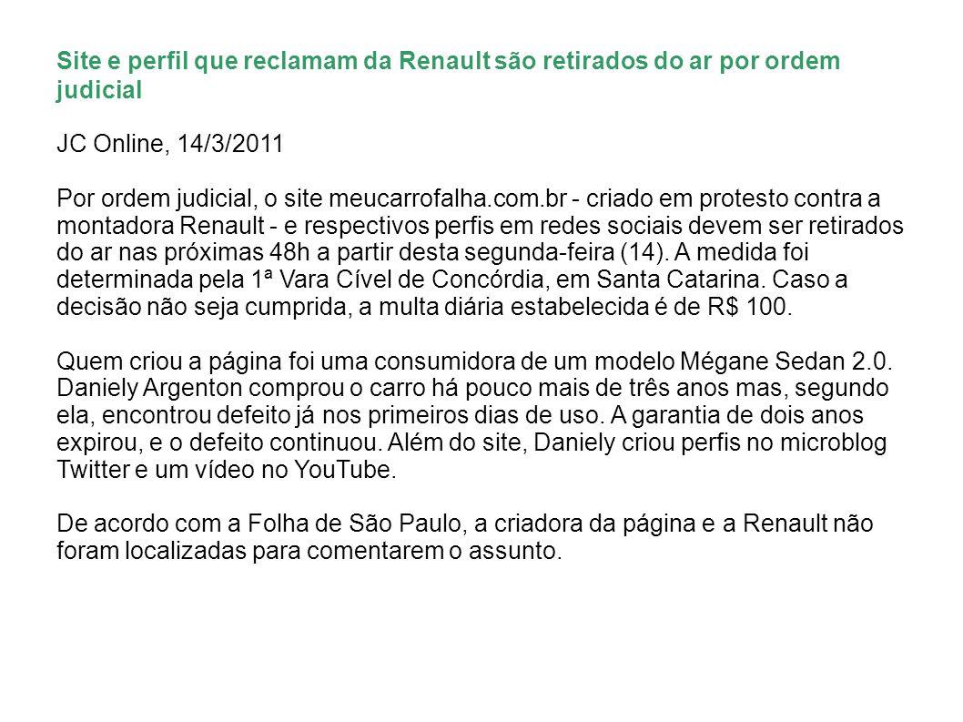 Site e perfil que reclamam da Renault são retirados do ar por ordem judicial JC Online, 14/3/2011 Por ordem judicial, o site meucarrofalha.com.br - cr