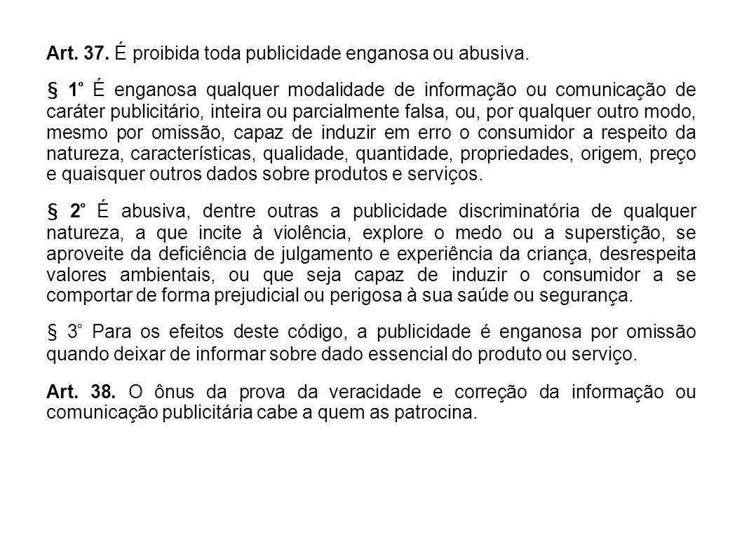 Art. 37. É proibida toda publicidade enganosa ou abusiva. § 1° É enganosa qualquer modalidade de informação ou comunicação de caráter publicitário, in