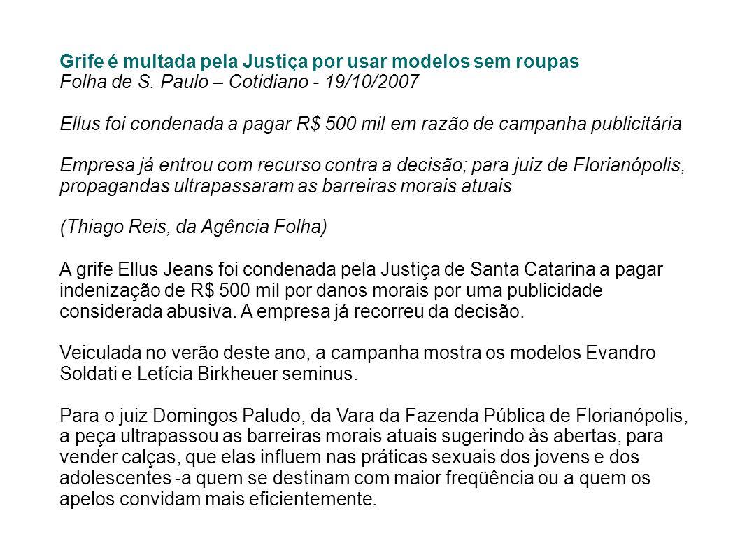 Grife é multada pela Justiça por usar modelos sem roupas Folha de S. Paulo – Cotidiano - 19/10/2007 Ellus foi condenada a pagar R$ 500 mil em razão de