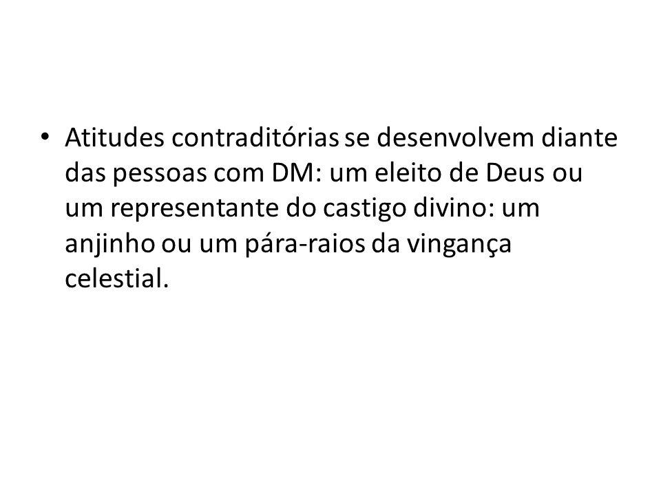 Atitudes contraditórias se desenvolvem diante das pessoas com DM: um eleito de Deus ou um representante do castigo divino: um anjinho ou um pára-raios