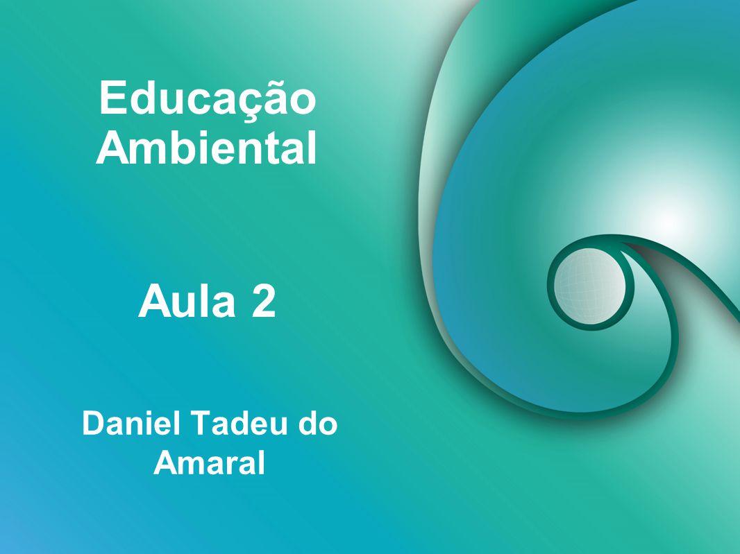 Educação Ambiental Daniel Tadeu do Amaral Aula 2