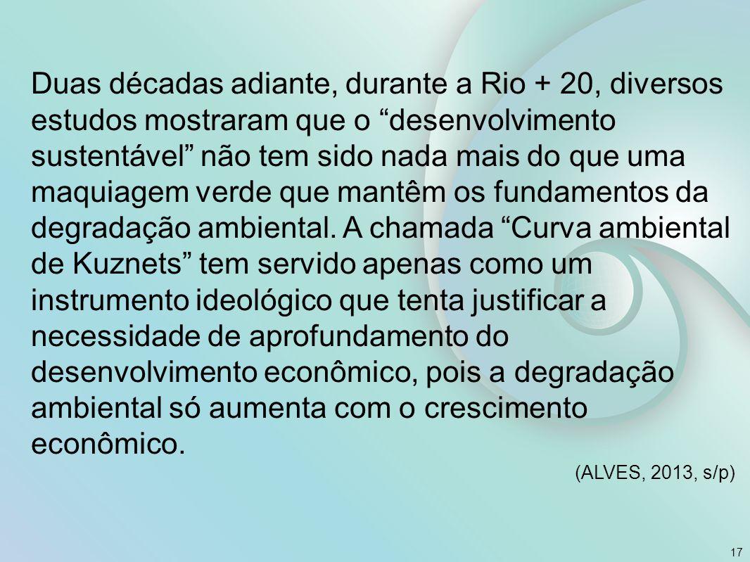 """17 Duas décadas adiante, durante a Rio + 20, diversos estudos mostraram que o """"desenvolvimento sustentável"""" não tem sido nada mais do que uma maquiage"""