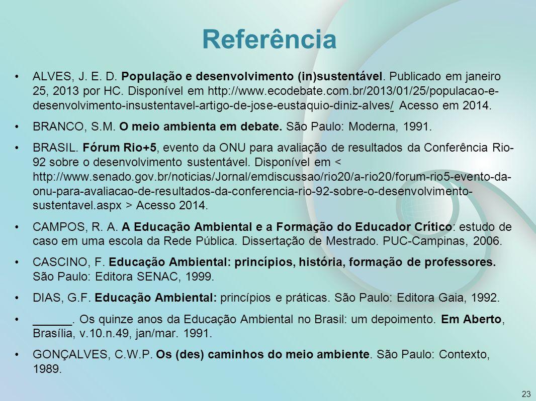Referência ALVES, J. E. D. População e desenvolvimento (in)sustentável. Publicado em janeiro 25, 2013 por HC. Disponível em http://www.ecodebate.com.b