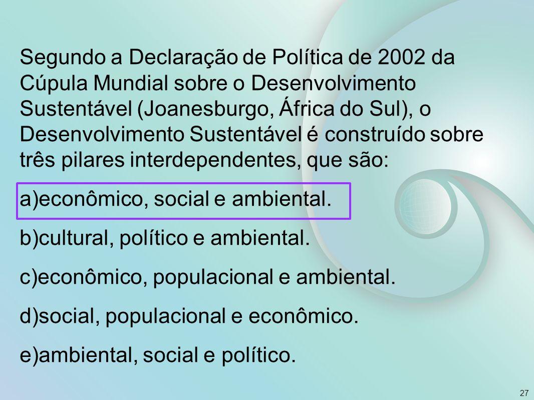 Segundo a Declaração de Política de 2002 da Cúpula Mundial sobre o Desenvolvimento Sustentável (Joanesburgo, África do Sul), o Desenvolvimento Sustent