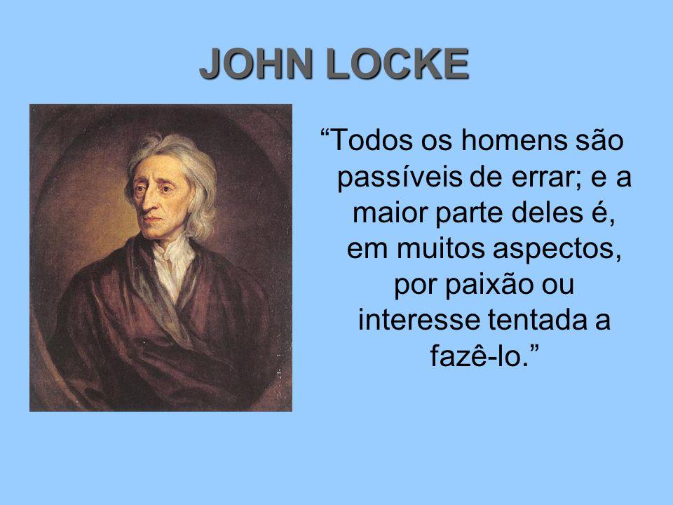 """""""Todos os homens são passíveis de errar; e a maior parte deles é, em muitos aspectos, por paixão ou interesse tentada a fazê-lo."""" JOHN LOCKE"""