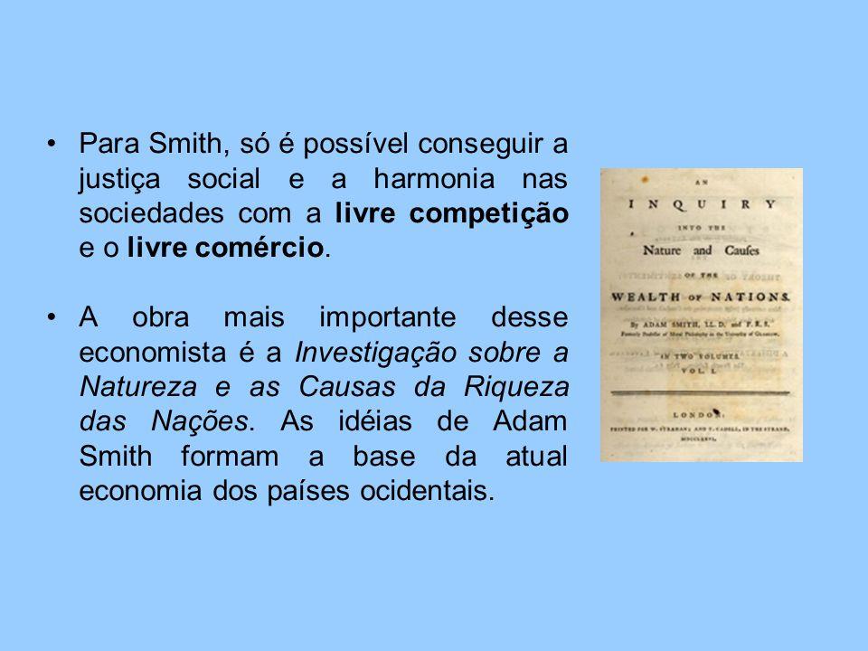 Para Smith, só é possível conseguir a justiça social e a harmonia nas sociedades com a livre competição e o livre comércio. A obra mais importante des