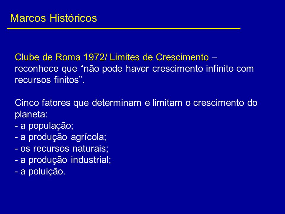 """Marcos Históricos Clube de Roma 1972/ Limites de Crescimento – reconhece que """"não pode haver crescimento infinito com recursos finitos"""". Cinco fatores"""