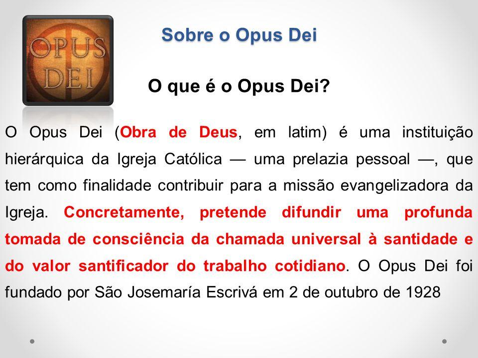 Sobre o Opus Dei O que é o Opus Dei? O Opus Dei (Obra de Deus, em latim) é uma instituição hierárquica da Igreja Católica — uma prelazia pessoal —, qu