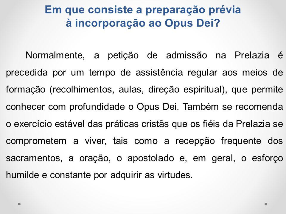 Em que consiste a preparação prévia à incorporação ao Opus Dei? Normalmente, a petição de admissão na Prelazia é precedida por um tempo de assistência