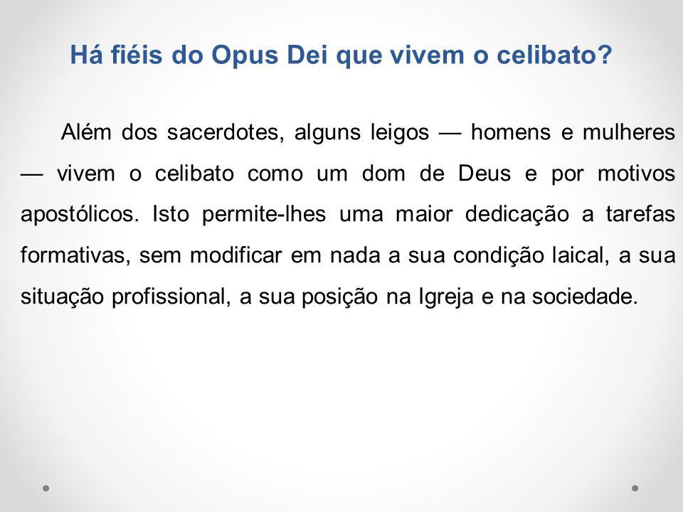 Há fiéis do Opus Dei que vivem o celibato? Além dos sacerdotes, alguns leigos — homens e mulheres — vivem o celibato como um dom de Deus e por motivos