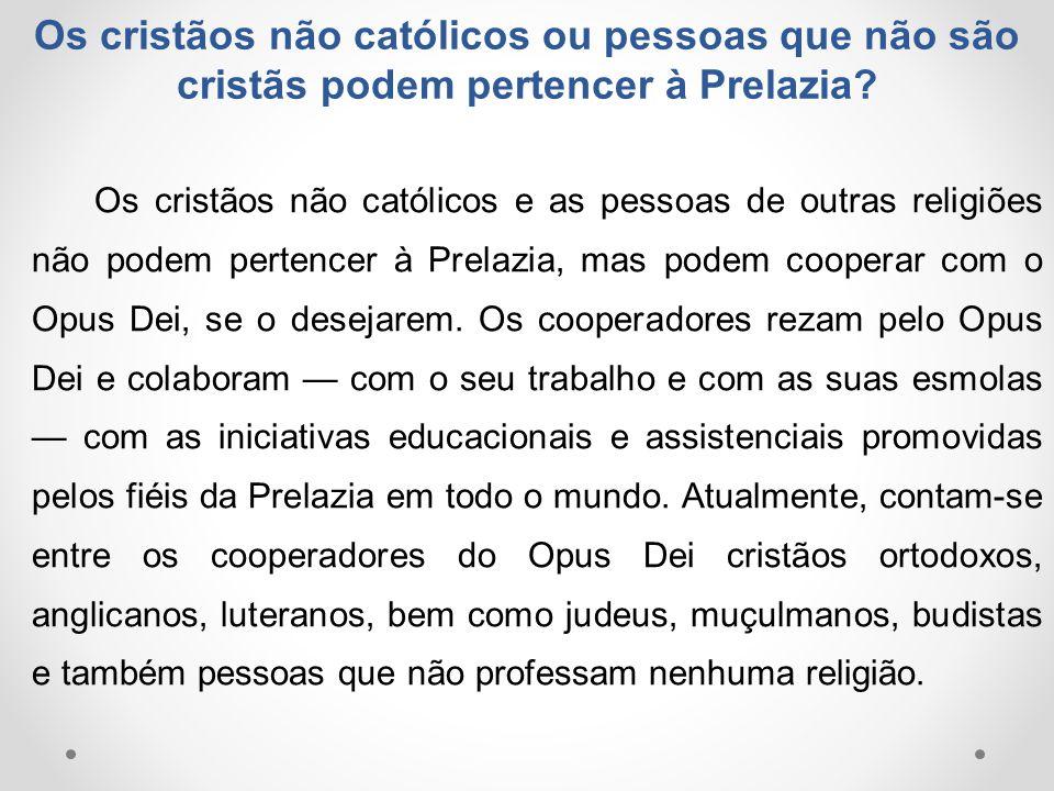Os cristãos não católicos ou pessoas que não são cristãs podem pertencer à Prelazia? Os cristãos não católicos e as pessoas de outras religiões não po