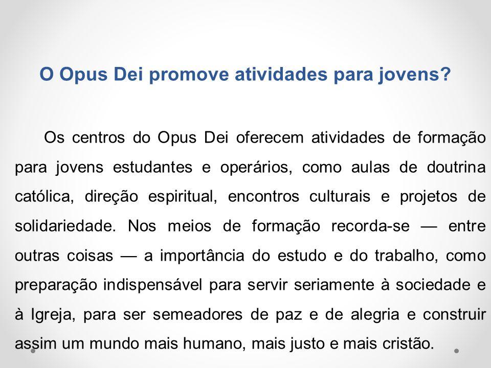 O Opus Dei promove atividades para jovens? Os centros do Opus Dei oferecem atividades de formação para jovens estudantes e operários, como aulas de do