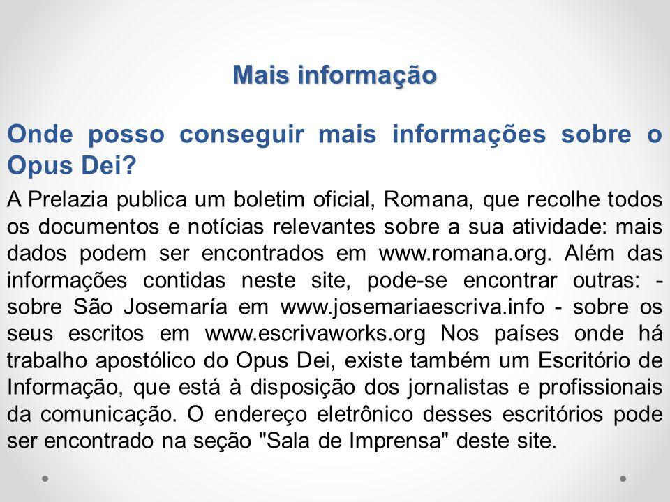 Mais informação Onde posso conseguir mais informações sobre o Opus Dei? A Prelazia publica um boletim oficial, Romana, que recolhe todos os documentos