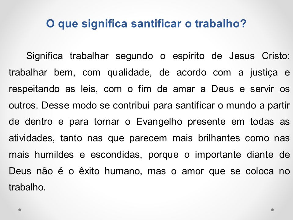 O que significa santificar o trabalho? Significa trabalhar segundo o espírito de Jesus Cristo: trabalhar bem, com qualidade, de acordo com a justiça e