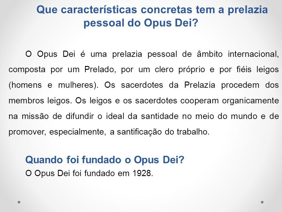 Que características concretas tem a prelazia pessoal do Opus Dei? O Opus Dei é uma prelazia pessoal de âmbito internacional, composta por um Prelado,