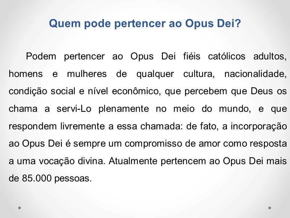 Quem pode pertencer ao Opus Dei? Podem pertencer ao Opus Dei fiéis católicos adultos, homens e mulheres de qualquer cultura, nacionalidade, condição s