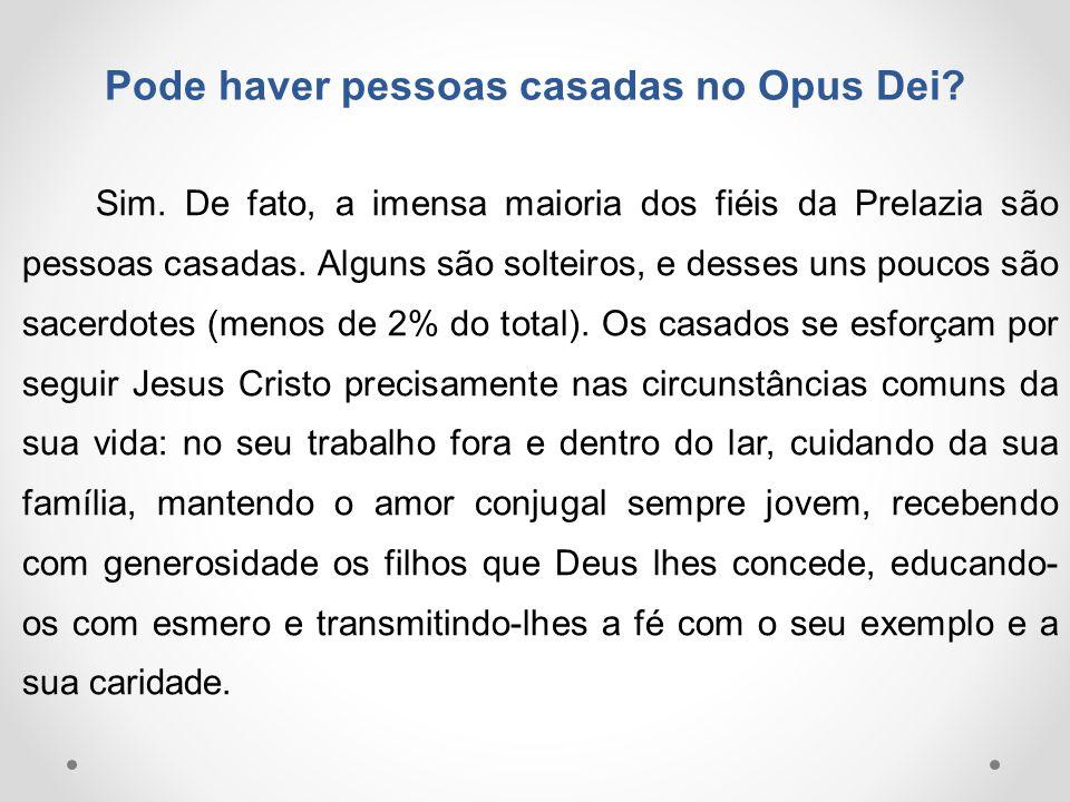 Pode haver pessoas casadas no Opus Dei? Sim. De fato, a imensa maioria dos fiéis da Prelazia são pessoas casadas. Alguns são solteiros, e desses uns p