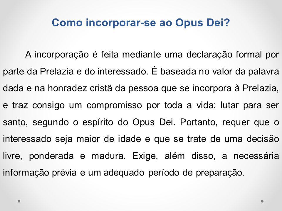 Como incorporar-se ao Opus Dei? A incorporação é feita mediante uma declaração formal por parte da Prelazia e do interessado. É baseada no valor da pa