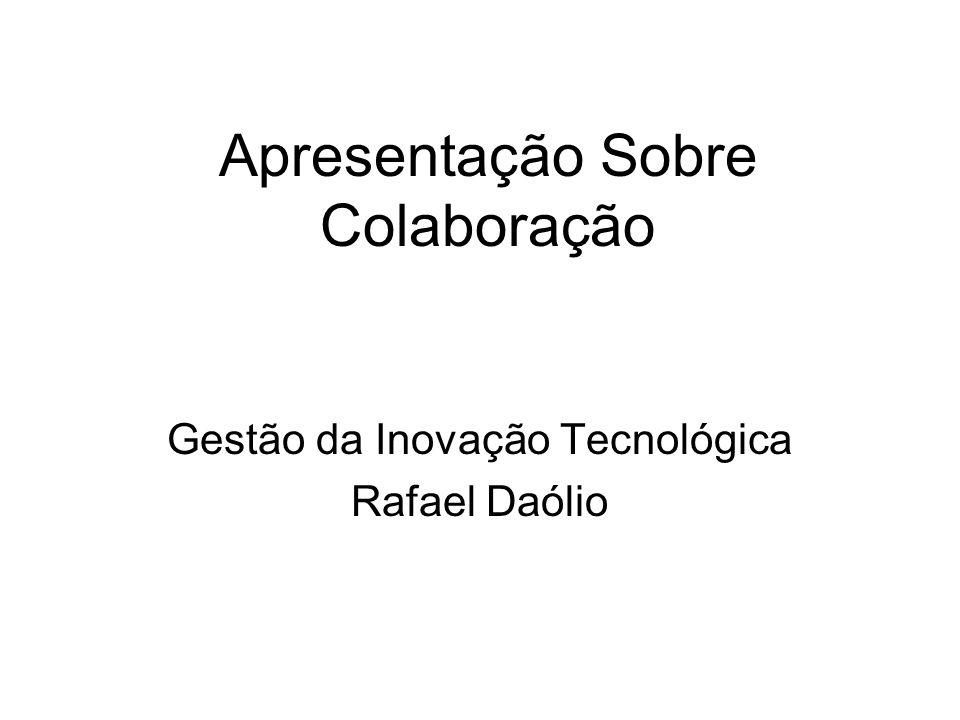 Apresentação Sobre Colaboração Gestão da Inovação Tecnológica Rafael Daólio