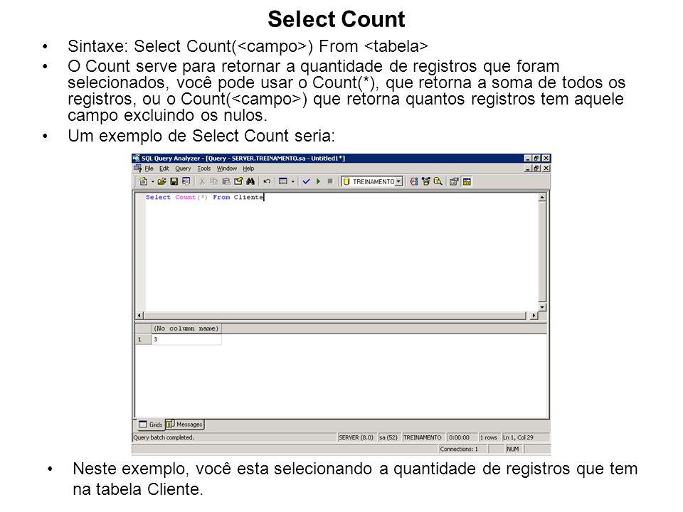 Select Count Sintaxe: Select Count( ) From O Count serve para retornar a quantidade de registros que foram selecionados, você pode usar o Count(*), qu