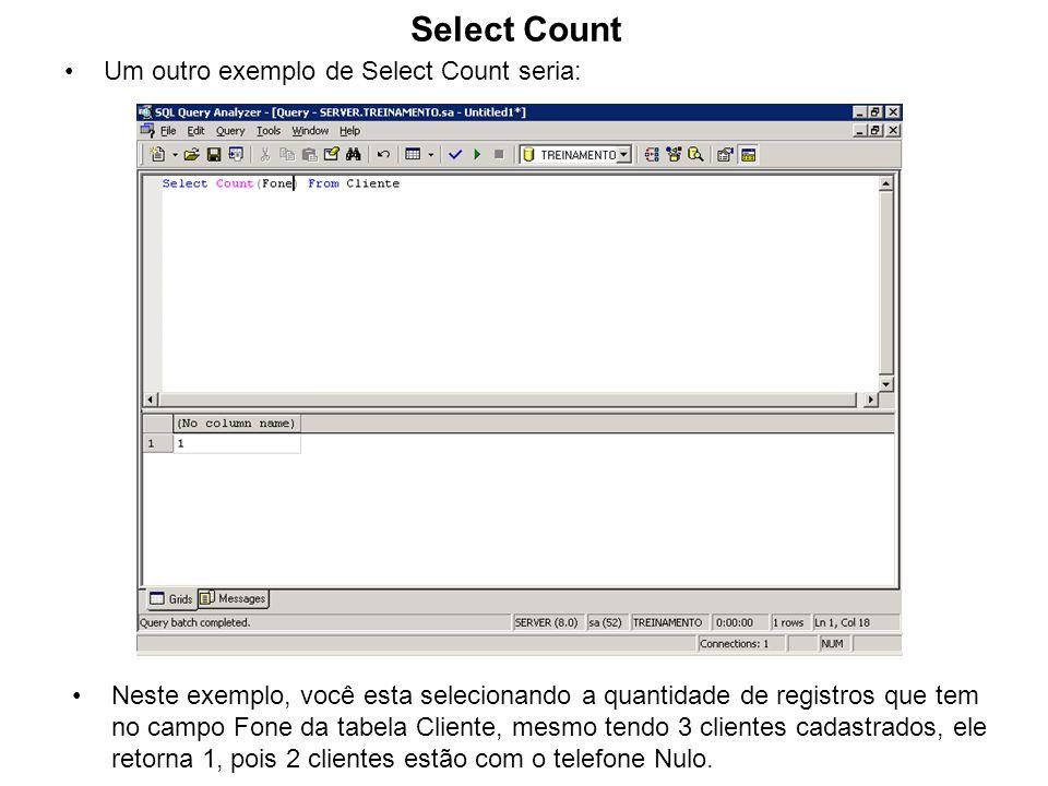 Select Count Um outro exemplo de Select Count seria: Neste exemplo, você esta selecionando a quantidade de registros que tem no campo Fone da tabela C