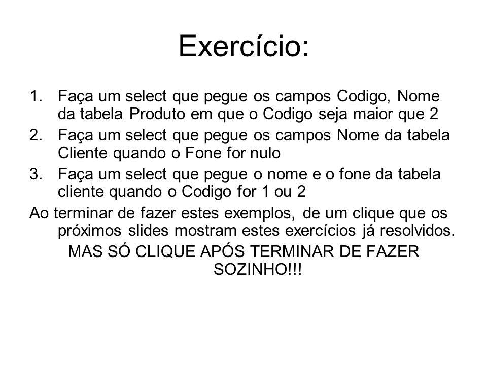Exercício: 1.Faça um select que pegue os campos Codigo, Nome da tabela Produto em que o Codigo seja maior que 2 2.Faça um select que pegue os campos N
