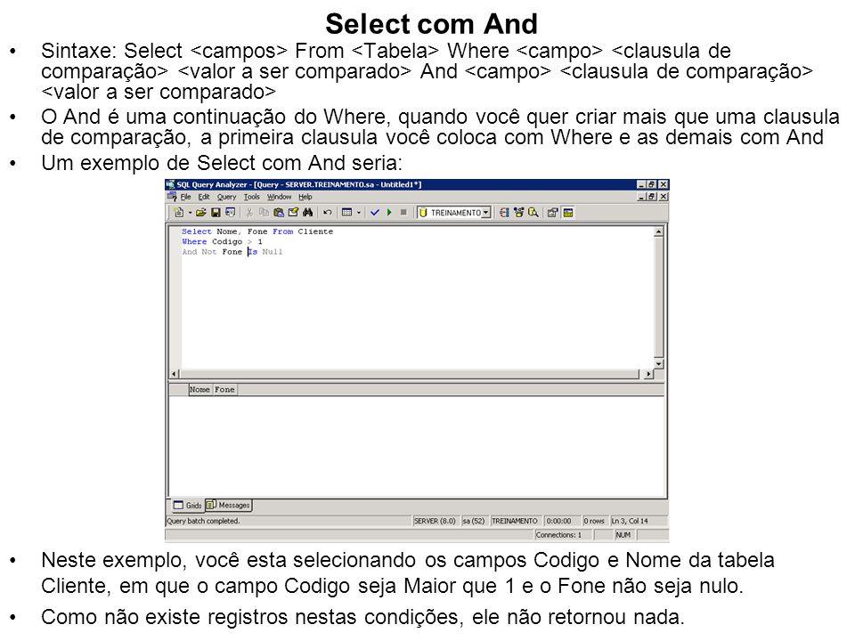 Select com And Sintaxe: Select From Where And O And é uma continuação do Where, quando você quer criar mais que uma clausula de comparação, a primeira