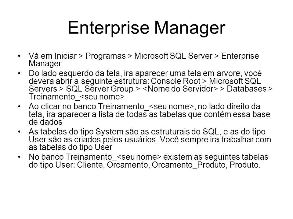 Enterprise Manager Vá em Iniciar > Programas > Microsoft SQL Server > Enterprise Manager. Do lado esquerdo da tela, ira aparecer uma tela em arvore, v