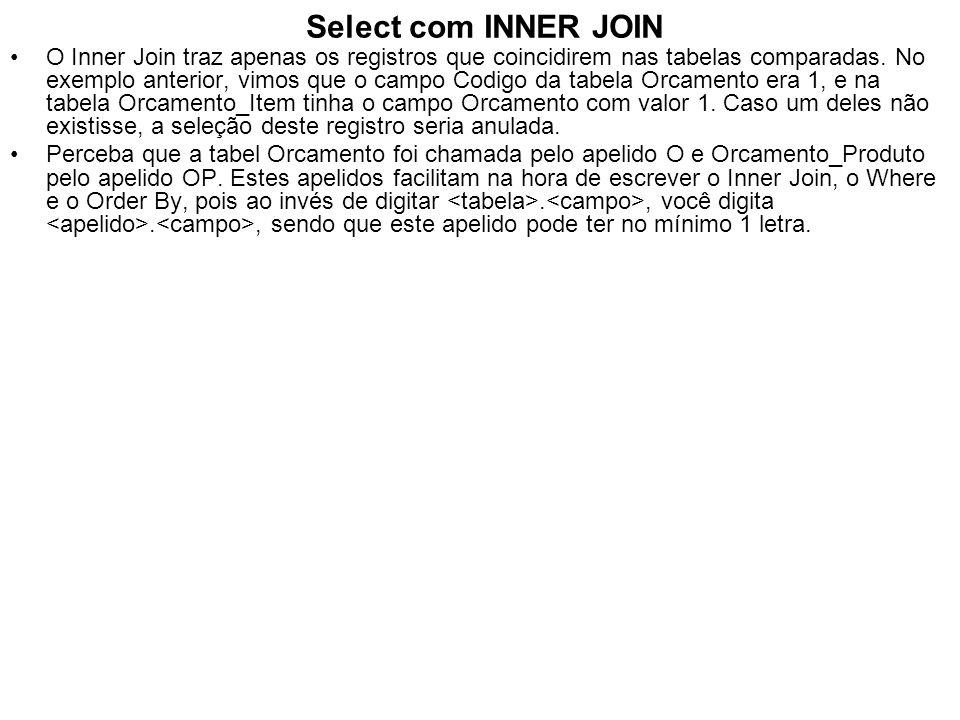 Select com INNER JOIN O Inner Join traz apenas os registros que coincidirem nas tabelas comparadas. No exemplo anterior, vimos que o campo Codigo da t
