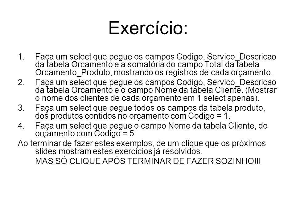 Exercício: 1.Faça um select que pegue os campos Codigo, Servico_Descricao da tabela Orcamento e a somatória do campo Total da tabela Orcamento_Produto