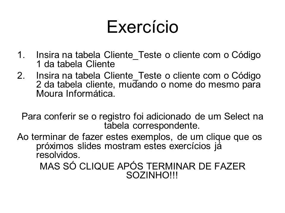 Exercício 1.Insira na tabela Cliente_Teste o cliente com o Código 1 da tabela Cliente 2.Insira na tabela Cliente_Teste o cliente com o Código 2 da tab